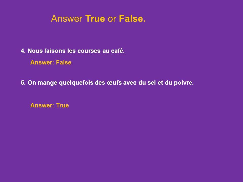 1. On achète des crevettes à la boulangerie. Answer: False Answer True or False. Answer: True 2. Mme Hervé cherche du fromage. Elle va à lépicerie. 3.