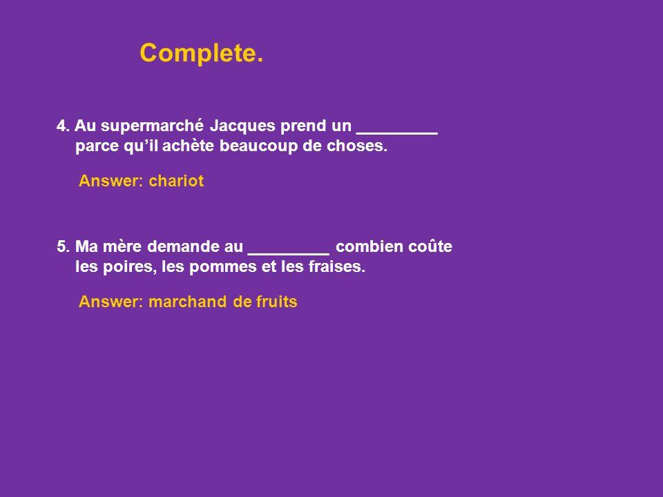 Complete. Answer: légumes 2. Je voudrais deux _________ de jambon sur mon sandwich, sil vous plaît. Answer: tranches 3. Ma copine va acheter un ______