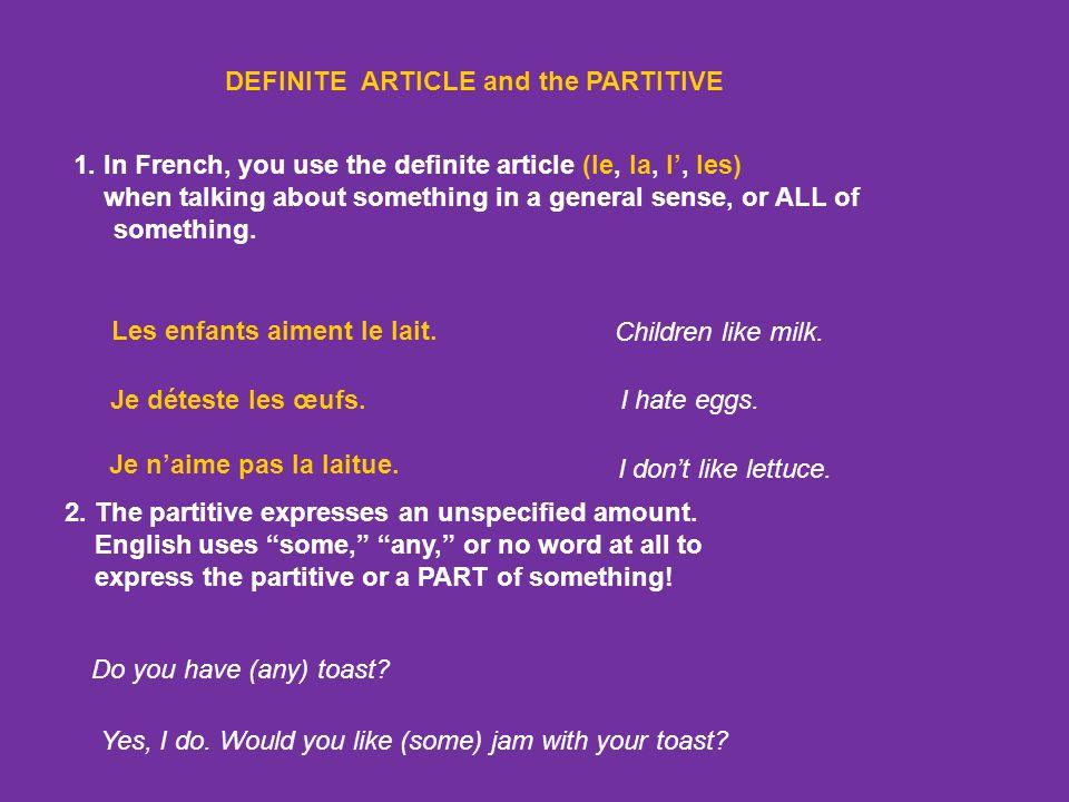 Larticle défini THE DEFINITE ARTICLE le, la, l, les Le partitif de + the definite article (made with de + the definite article) THE PARTITIVE du, de l