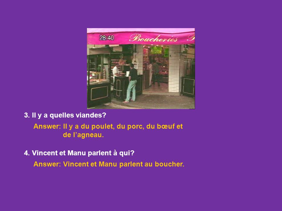 Answer based on what you heard and saw. Listen and watch. (Click box to play video.) 1. Où sont Vincent et Manu? Answer: Vincent et Manu sont à la bou