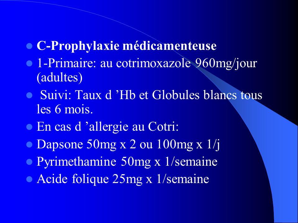 C-Prophylaxie médicamenteuse 1-Primaire: au cotrimoxazole 960mg/jour (adultes) Suivi: Taux d Hb et Globules blancs tous les 6 mois. En cas d allergie