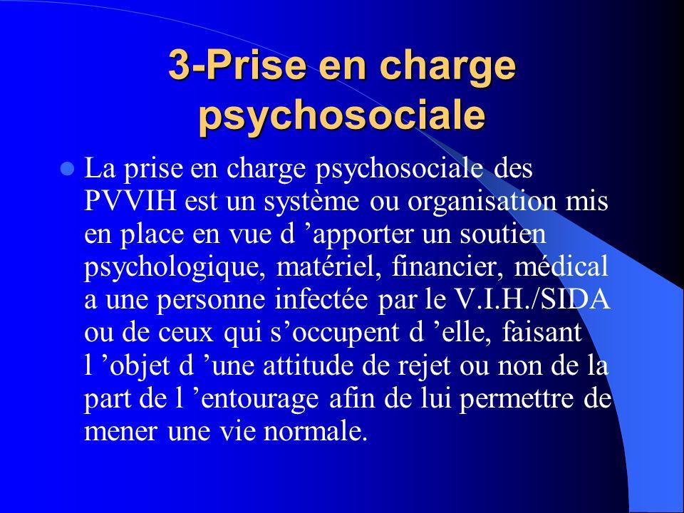 3-Prise en charge psychosociale La prise en charge psychosociale des PVVIH est un système ou organisation mis en place en vue d apporter un soutien ps