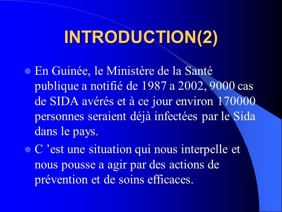 INTRODUCTION(2) En Guinée, le Ministère de la Santé publique a notifié de 1987 a 2002, 9000 cas de SIDA avérés et à ce jour environ 170000 personnes s