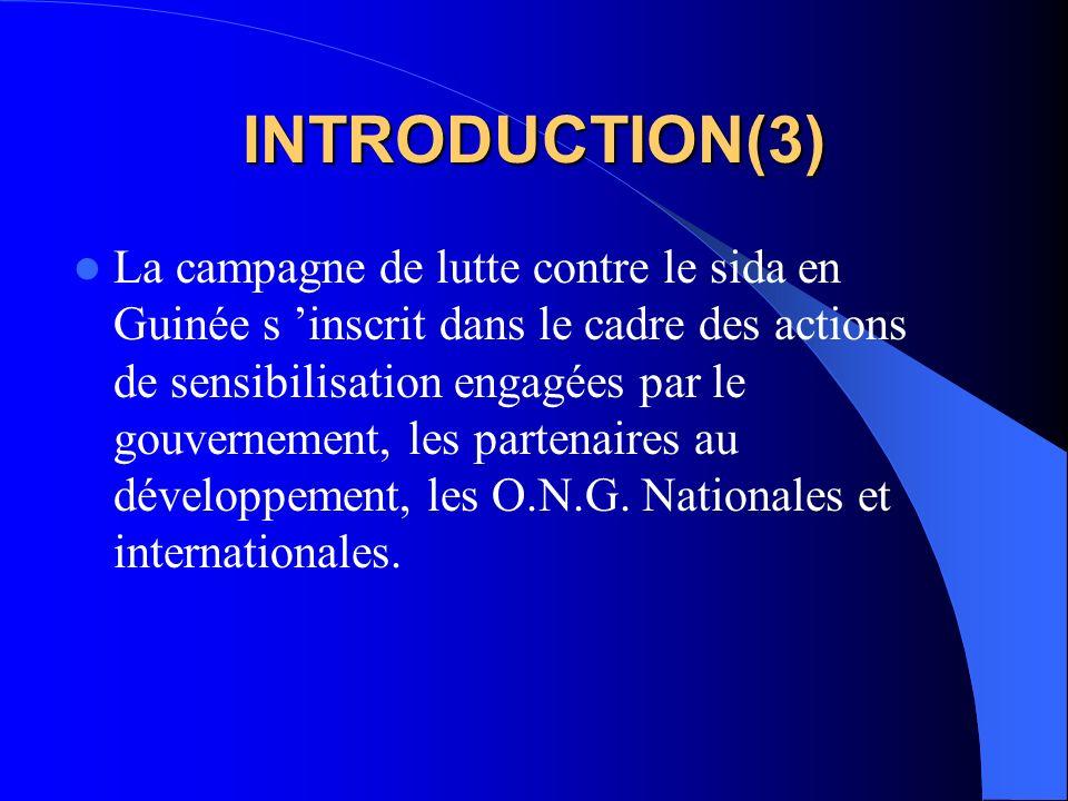 INTRODUCTION(3) La campagne de lutte contre le sida en Guinée s inscrit dans le cadre des actions de sensibilisation engagées par le gouvernement, les