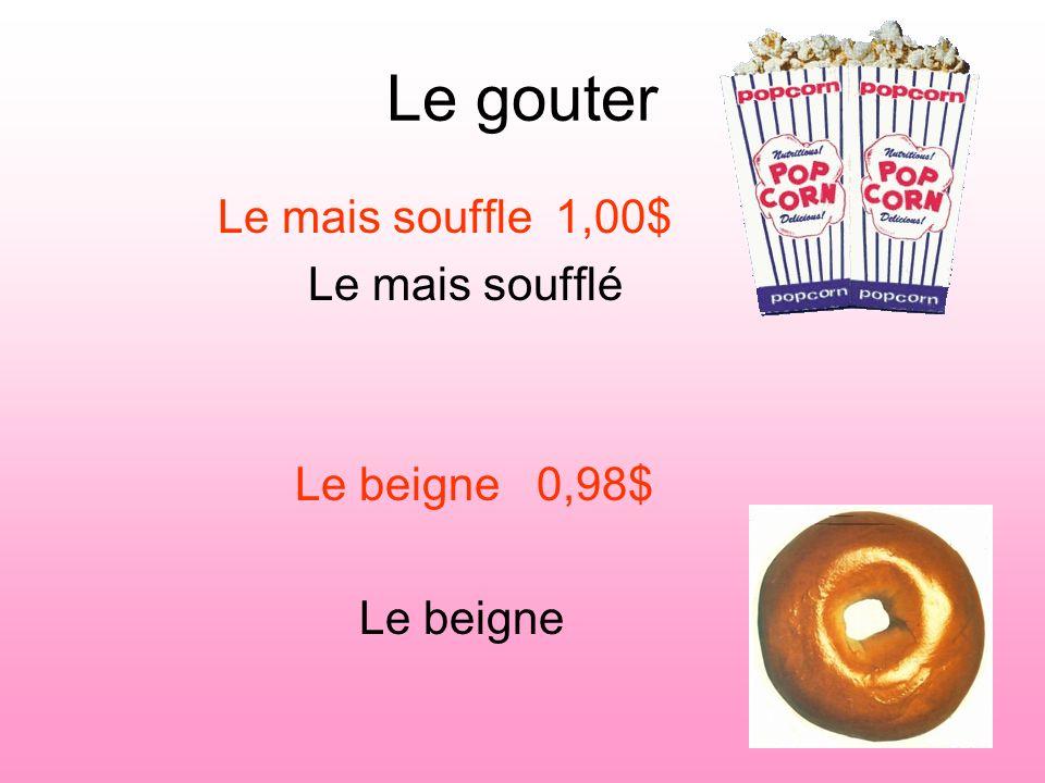 Le gouter Le mais souffle 1,00$ Le mais soufflé Le beigne 0,98$ Le beigne