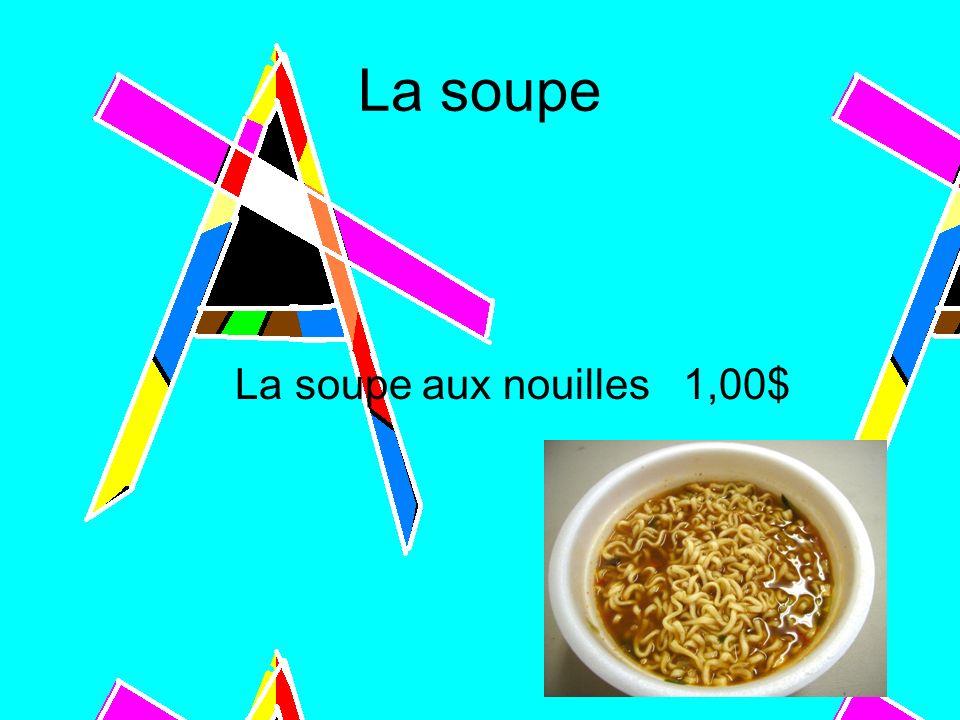 La soupe La soupe aux nouilles 1,00$
