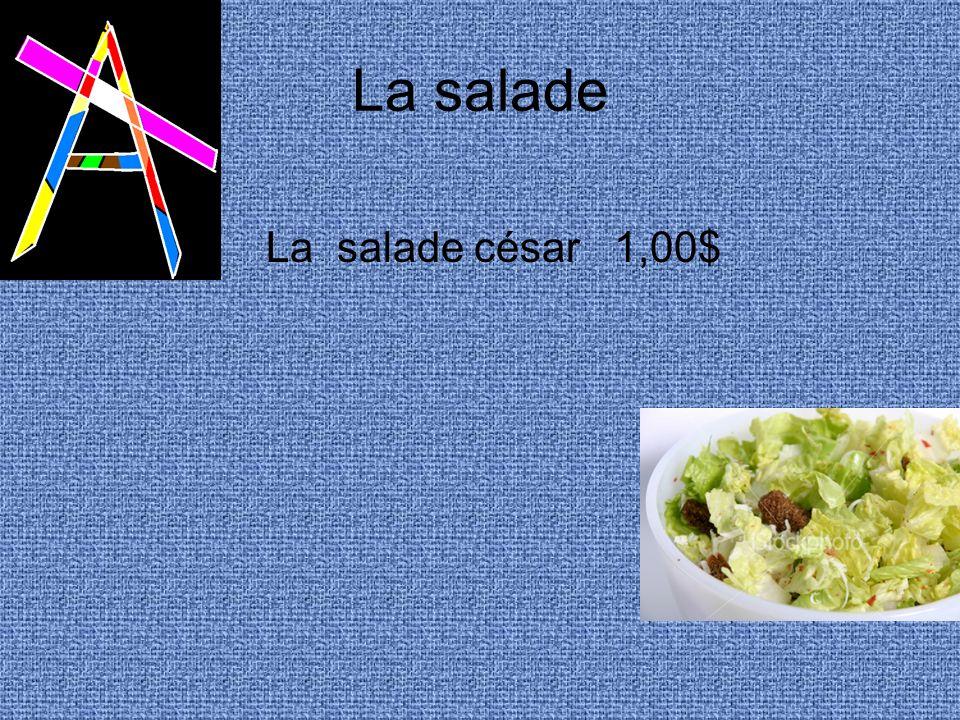 La salade La salade césar 1,00$