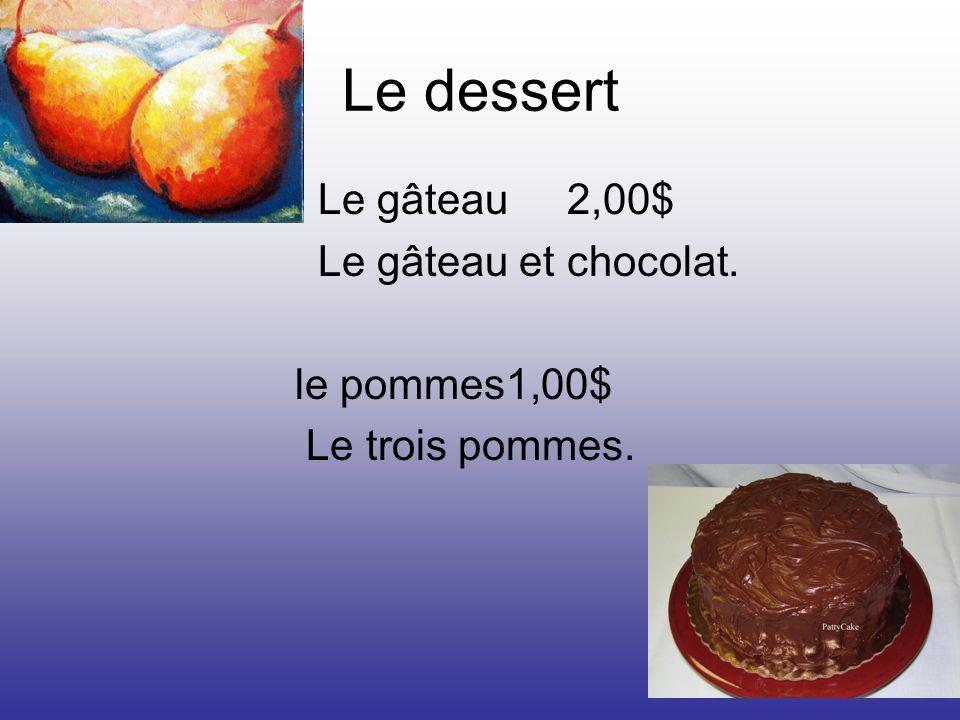Le dessert Le gâteau 2,00$ Le gâteau et chocolat. le pommes1,00$ Le trois pommes.