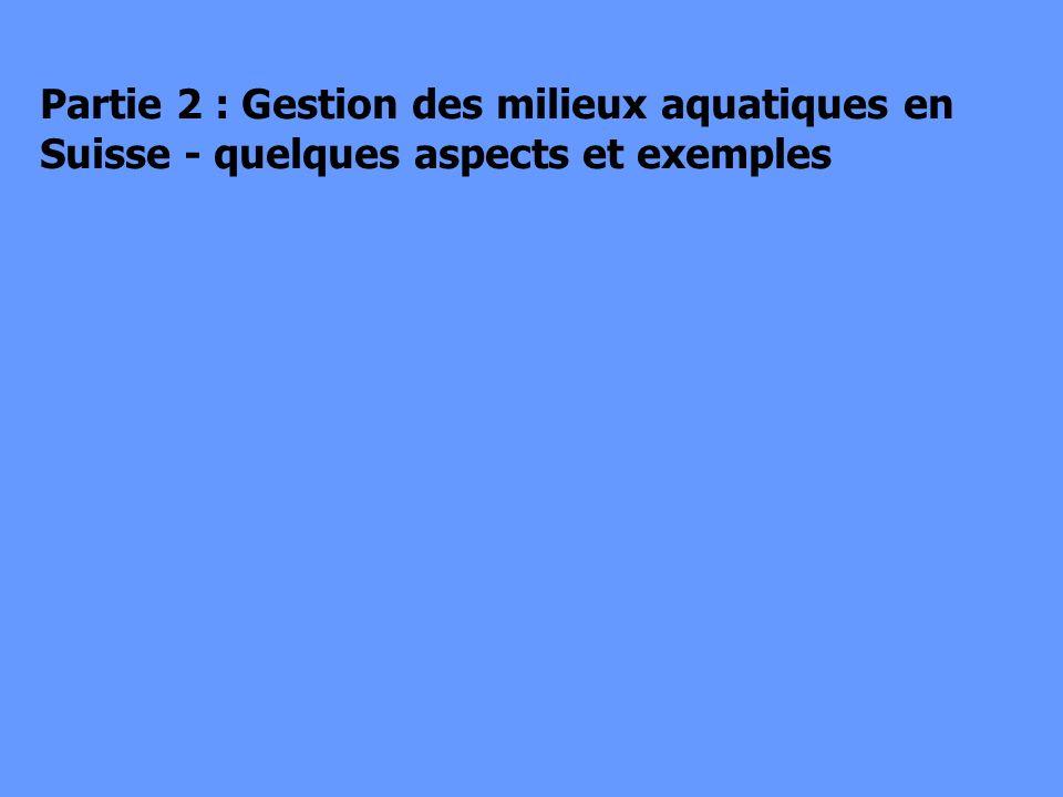 Partie 2 : Gestion des milieux aquatiques en Suisse - quelques aspects et exemples