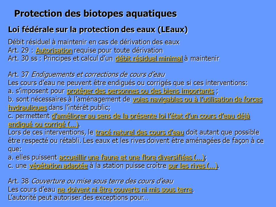 Loi fédérale sur la protection des eaux (LEaux) Protection des biotopes aquatiques Art. 37 Endiguements et corrections de cours deau Les cours deau ne