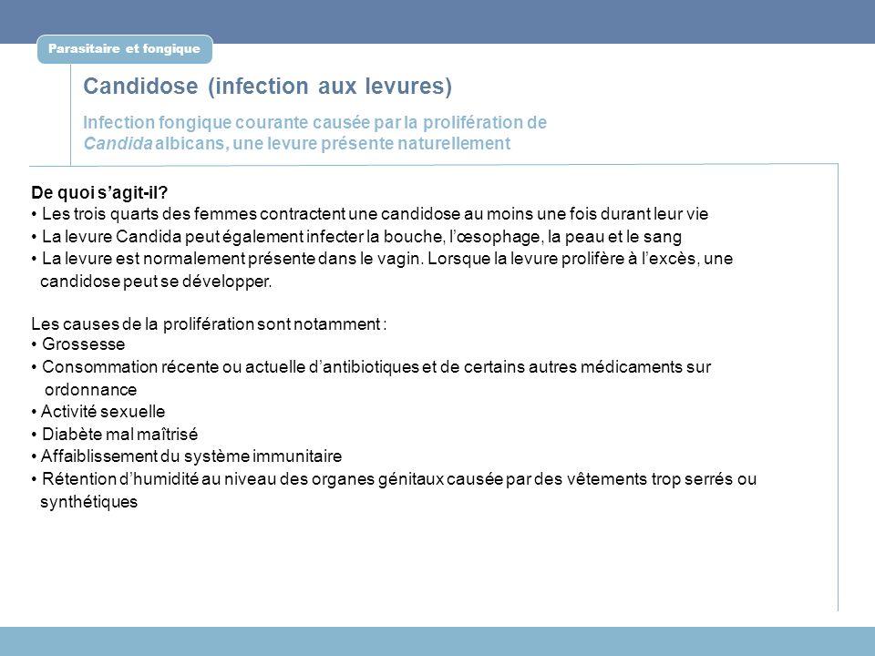 Candidose (infection aux levures) Parasitaire et fongique Infection fongique courante causée par la prolifération de Candida albicans, une levure prés
