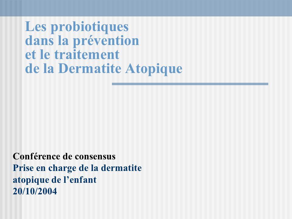 Les probiotiques dans la prévention et le traitement de la Dermatite Atopique Conférence de consensus Prise en charge de la dermatite atopique de lenfant 20/10/2004