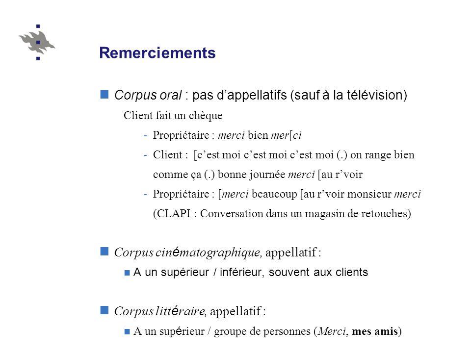 Remerciements Corpus oral : pas dappellatifs (sauf à la télévision) Client fait un chèque -Propriétaire : merci bien mer[ci -Client : [cest moi cest m