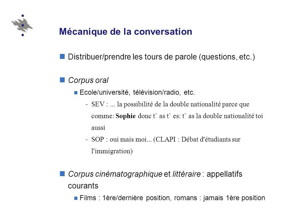 Mécanique de la conversation Distribuer/prendre les tours de parole (questions, etc.) Corpus oral Ecole/université, télévision/radio, etc. -SEV :... l