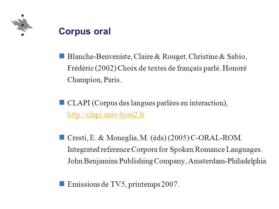 Corpus oral Blanche-Benveniste, Claire & Rouget, Christine & Sabio, Frédéric (2002) Choix de textes de français parlé. Honoré Champion, Paris. CLAPI (