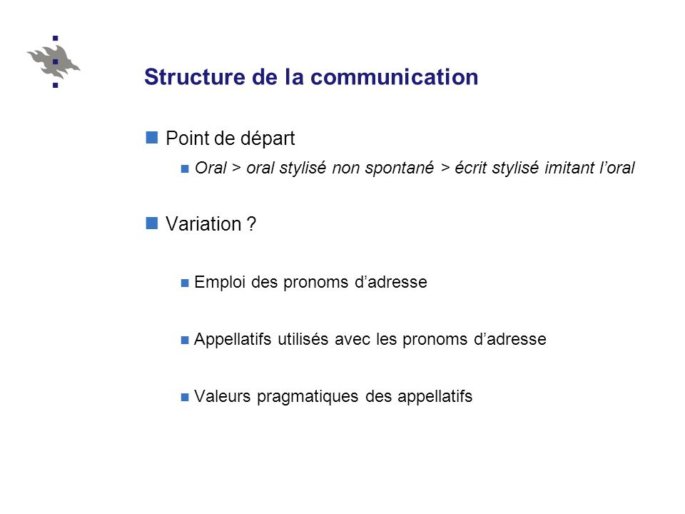 Structure de la communication Point de départ Oral > oral stylisé non spontané > écrit stylisé imitant loral Variation .