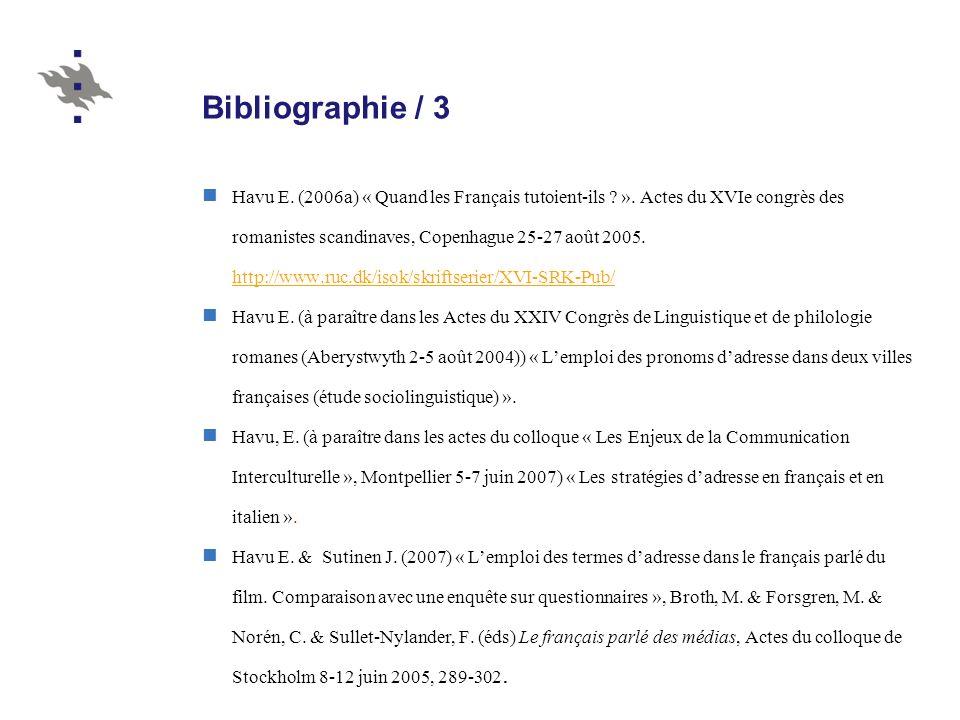 Bibliographie / 3 Havu E. (2006a) « Quand les Français tutoient-ils ? ». Actes du XVIe congrès des romanistes scandinaves, Copenhague 25-27 août 2005.