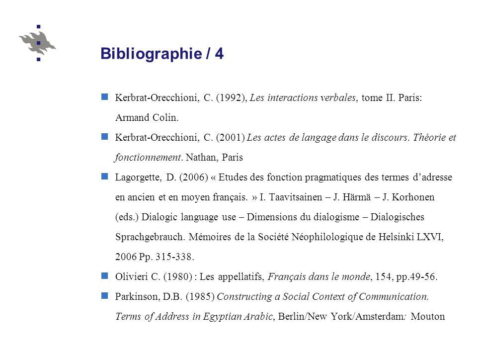 Bibliographie / 4 Kerbrat-Orecchioni, C. (1992), Les interactions verbales, tome II. Paris: Armand Colin. Kerbrat-Orecchioni, C. (2001) Les actes de l