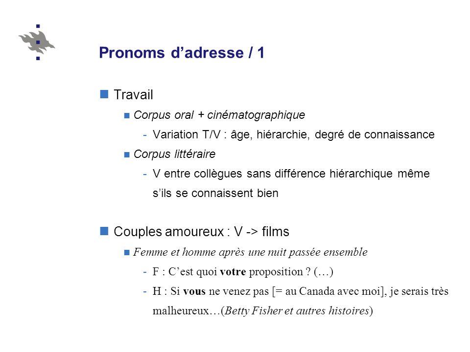 Pronoms dadresse / 1 Travail Corpus oral + cinématographique -Variation T/V : âge, hiérarchie, degré de connaissance Corpus littéraire -V entre collèg