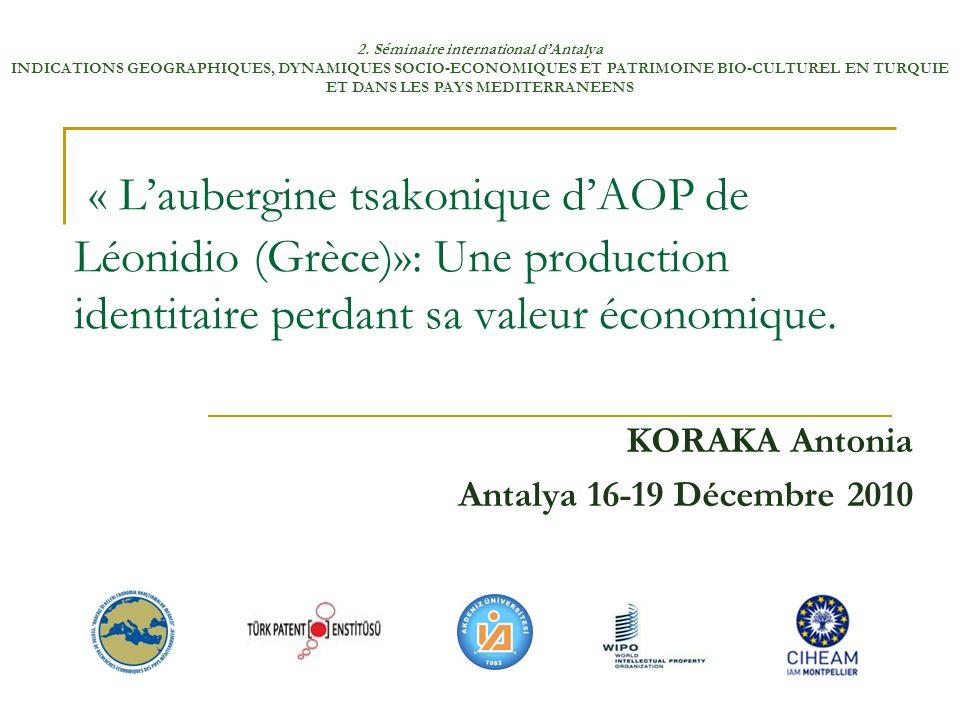 « Laubergine tsakonique dAOP de Léonidio (Grèce)»: Une production identitaire perdant sa valeur économique. KORAKA Antonia Antalya 16-19 Décembre 2010