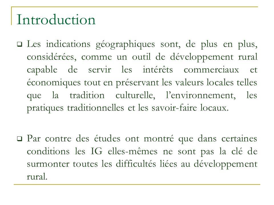 Introduction Les indications géographiques sont, de plus en plus, considérées, comme un outil de développement rural capable de servir les intérêts co