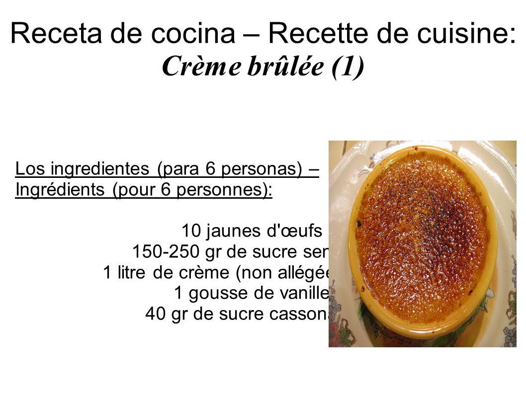 Receta de cocina – Recette de cuisine: Crème brûlée (1) Los ingredientes (para 6 personas) – Ingrédients (pour 6 personnes): 10 jaunes d'œufs 150-250
