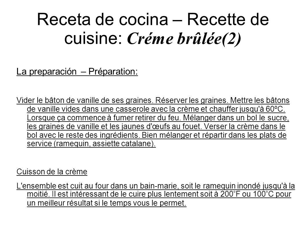 Receta de cocina – Recette de cuisine: Créme brûlée(2) La preparación – Préparation: Vider le bâton de vanille de ses graines. Réserver les graines. M