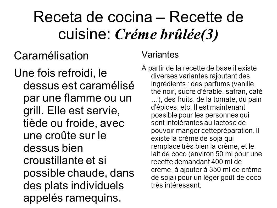 Receta de cocina – Recette de cuisine: Créme brûlée(3) Caramélisation Une fois refroidi, le dessus est caramélisé par une flamme ou un grill. Elle est