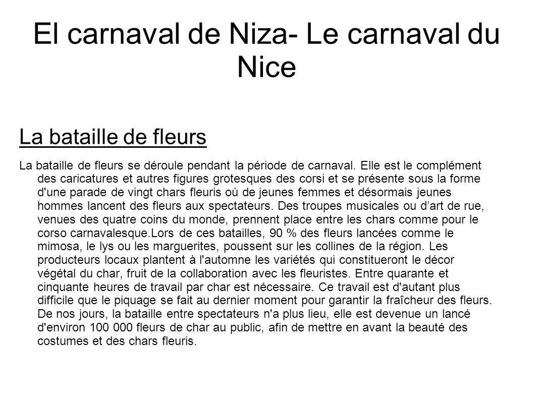 El carnaval de Niza- Le carnaval du Nice La bataille de fleurs La bataille de fleurs se déroule pendant la période de carnaval. Elle est le complément