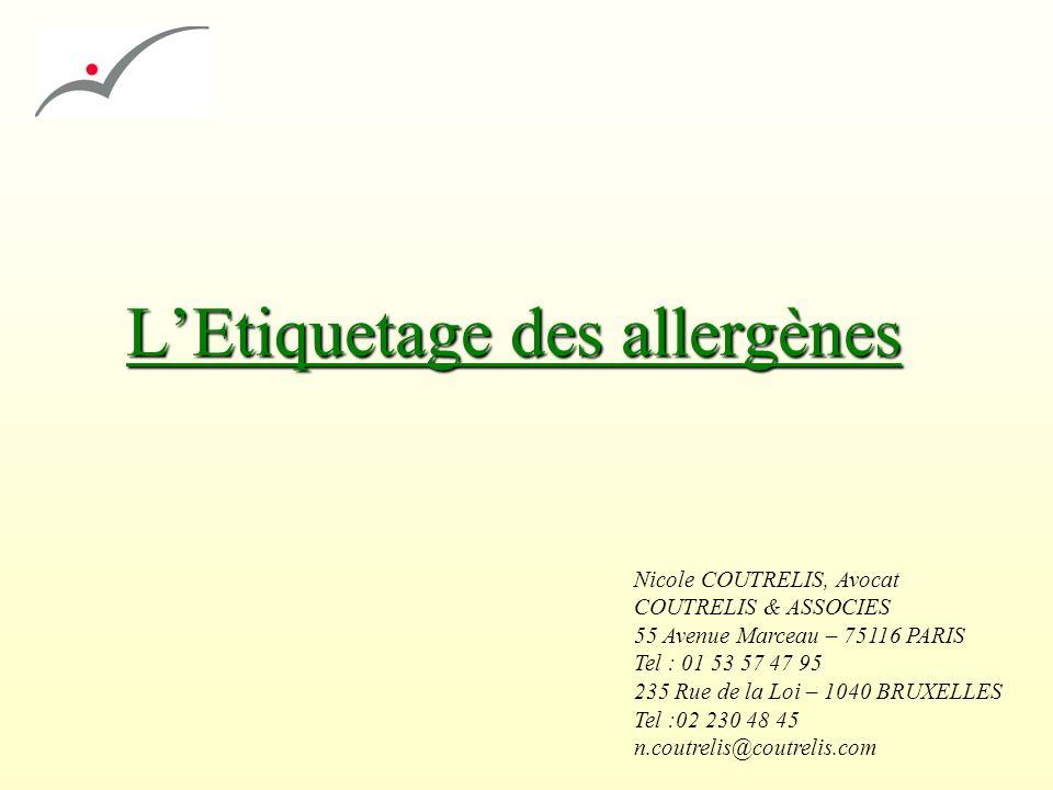 LEtiquetage des allergènes Nicole COUTRELIS, Avocat COUTRELIS & ASSOCIES 55 Avenue Marceau – 75116 PARIS Tel : 01 53 57 47 95 235 Rue de la Loi – 1040