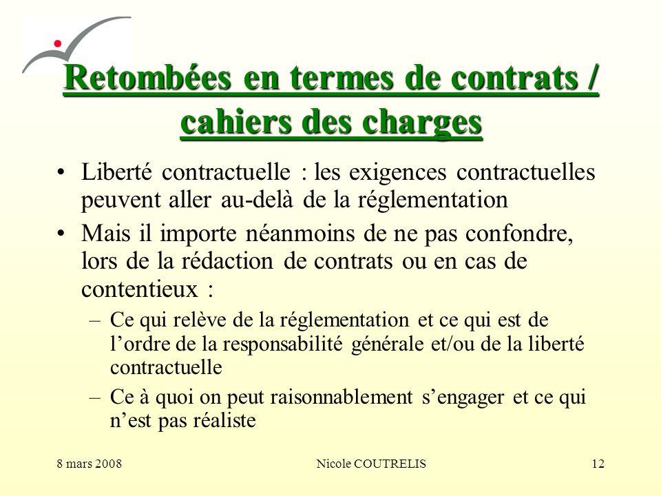 8 mars 2008Nicole COUTRELIS12 Retombées en termes de contrats / cahiers des charges Liberté contractuelle : les exigences contractuelles peuvent aller