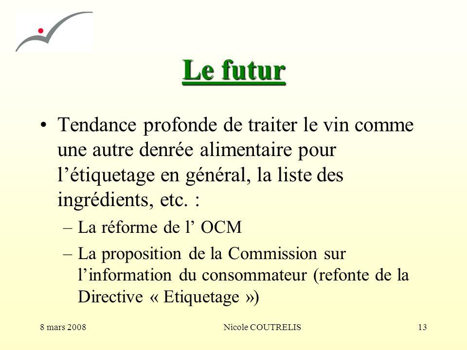 8 mars 2008Nicole COUTRELIS13 Le futur Tendance profonde de traiter le vin comme une autre denrée alimentaire pour létiquetage en général, la liste de