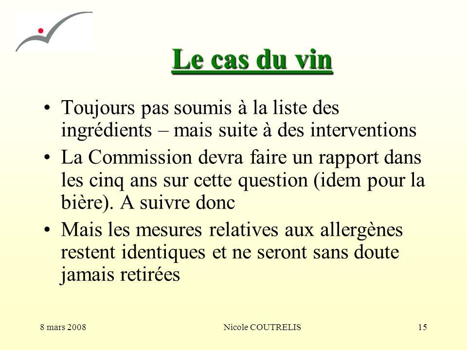 8 mars 2008Nicole COUTRELIS15 Le cas du vin Toujours pas soumis à la liste des ingrédients – mais suite à des interventions La Commission devra faire
