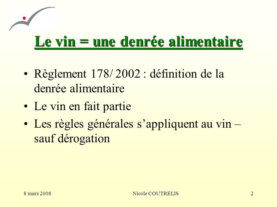 8 mars 2008Nicole COUTRELIS2 Le vin = une denrée alimentaire Règlement 178/ 2002 : définition de la denrée alimentaire Le vin en fait partie Les règle