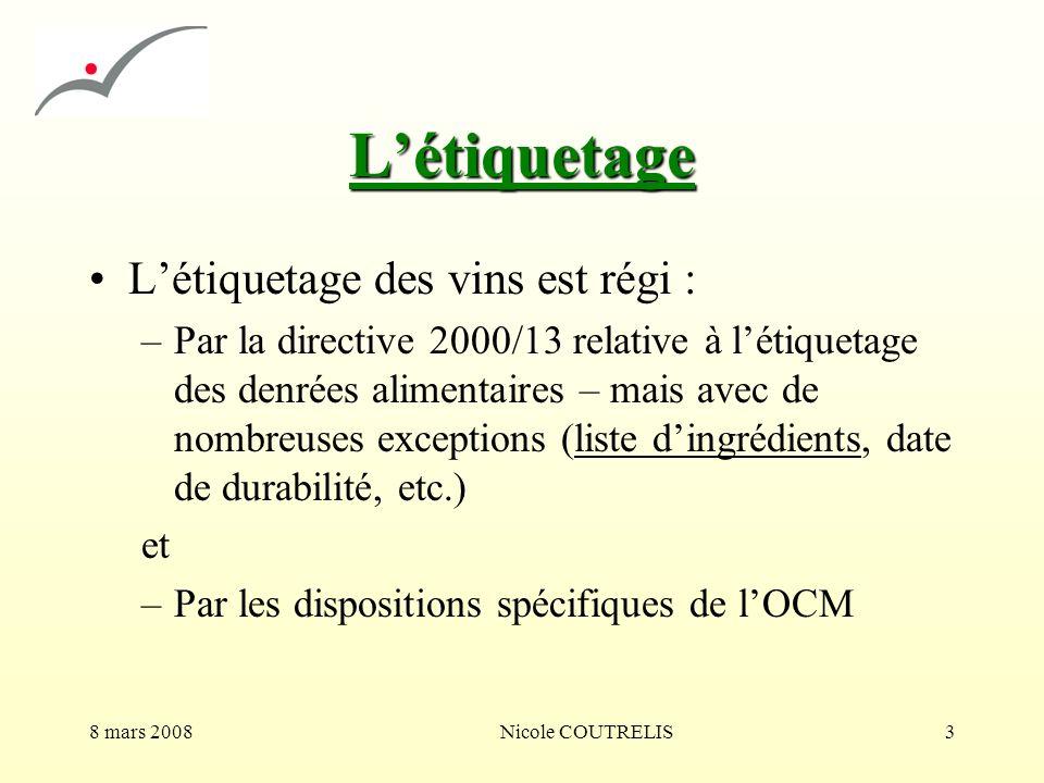 8 mars 2008Nicole COUTRELIS3 Létiquetage Létiquetage des vins est régi : –Par la directive 2000/13 relative à létiquetage des denrées alimentaires – m