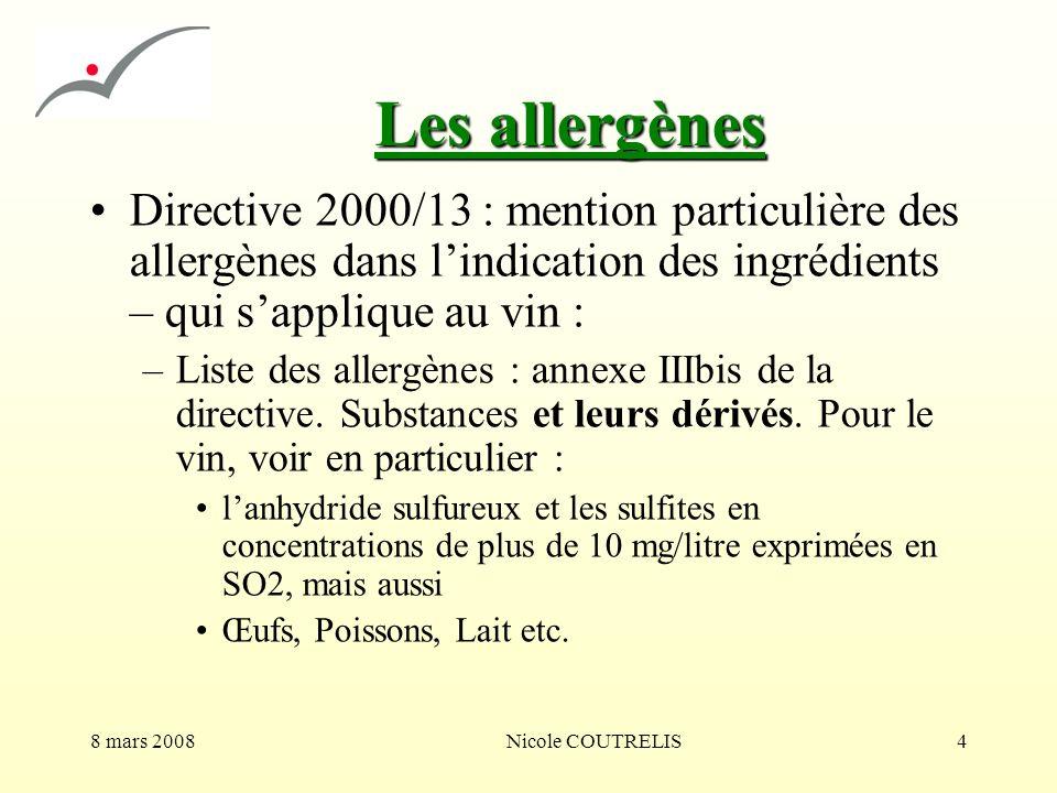 8 mars 2008Nicole COUTRELIS4 Les allergènes Directive 2000/13 : mention particulière des allergènes dans lindication des ingrédients – qui sapplique a