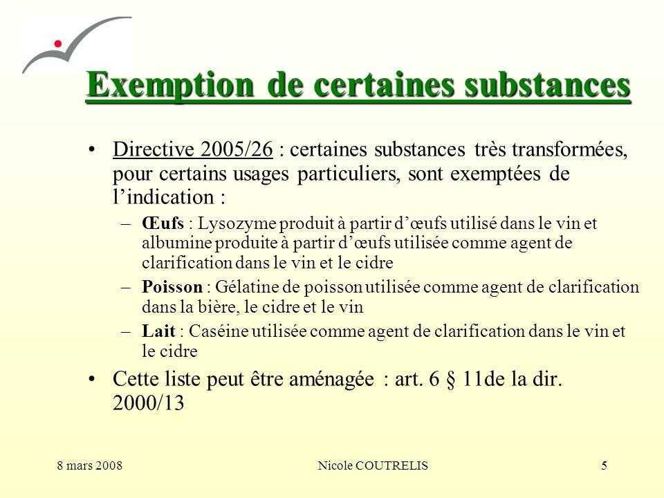 8 mars 2008Nicole COUTRELIS5 Exemption de certaines substances Directive 2005/26 : certaines substances très transformées, pour certains usages partic