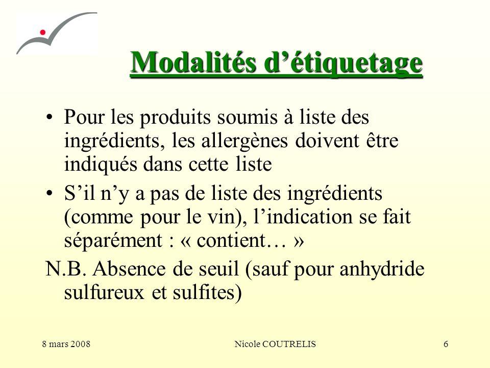 8 mars 2008Nicole COUTRELIS6 Modalités détiquetage Pour les produits soumis à liste des ingrédients, les allergènes doivent être indiqués dans cette l