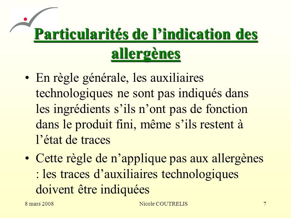 8 mars 2008Nicole COUTRELIS7 Particularités de lindication des allergènes En règle générale, les auxiliaires technologiques ne sont pas indiqués dans