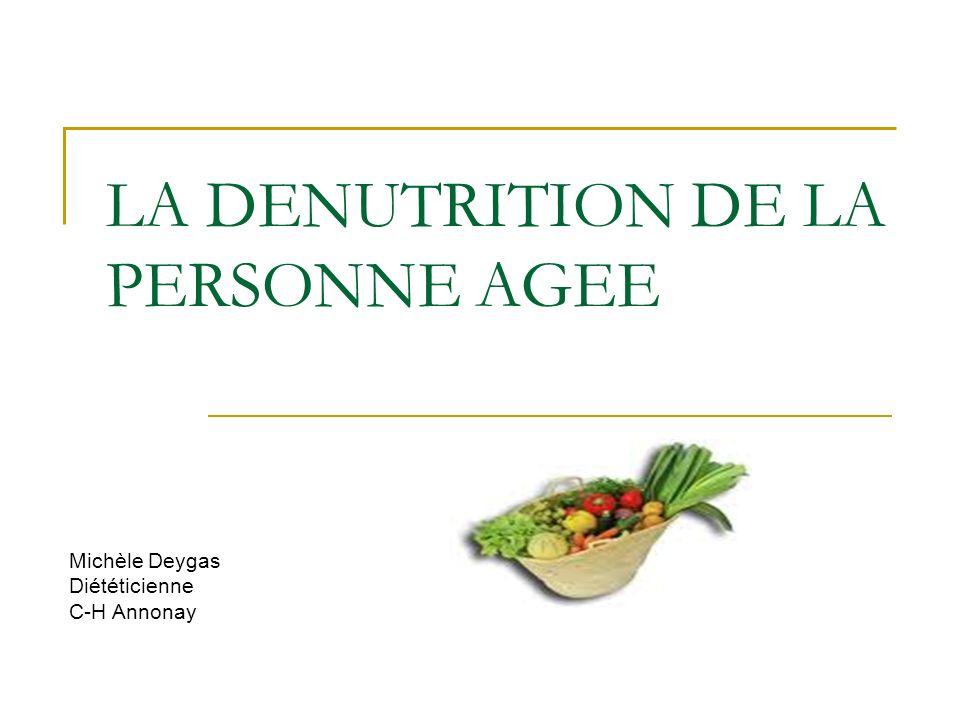 LA DENUTRITION DE LA PERSONNE AGEE Michèle DeygasDiététicienneC-H Annonay