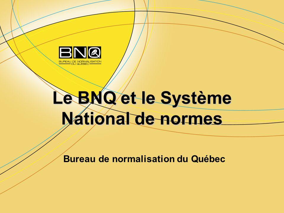 Le BNQ et le Système National de normes Bureau de normalisation du Québec