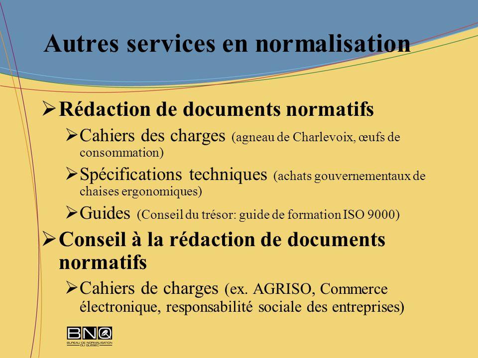 Autres services en normalisation Rédaction de documents normatifs Cahiers des charges (agneau de Charlevoix, œufs de consommation) Spécifications tech