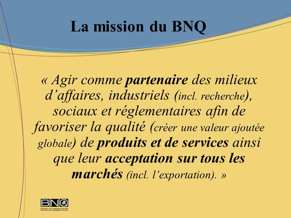 La mission du BNQ « Agir comme partenaire des milieux daffaires, industriels ( incl. recherche ), sociaux et réglementaires afin de favoriser la quali