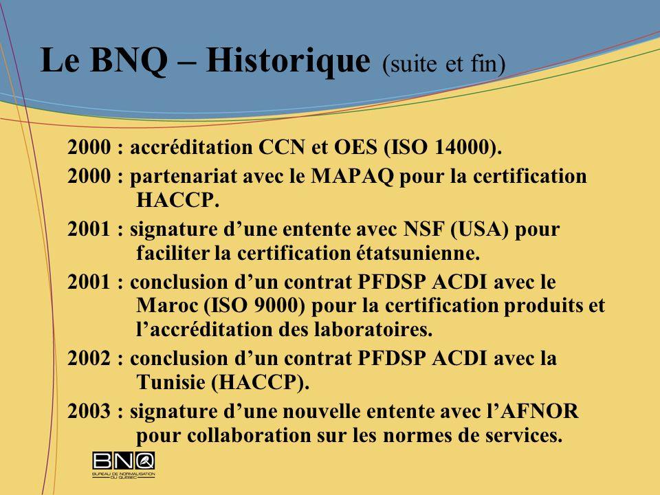 2000 : accréditation CCN et OES (ISO 14000). 2000 : partenariat avec le MAPAQ pour la certification HACCP. 2001 : signature dune entente avec NSF (USA