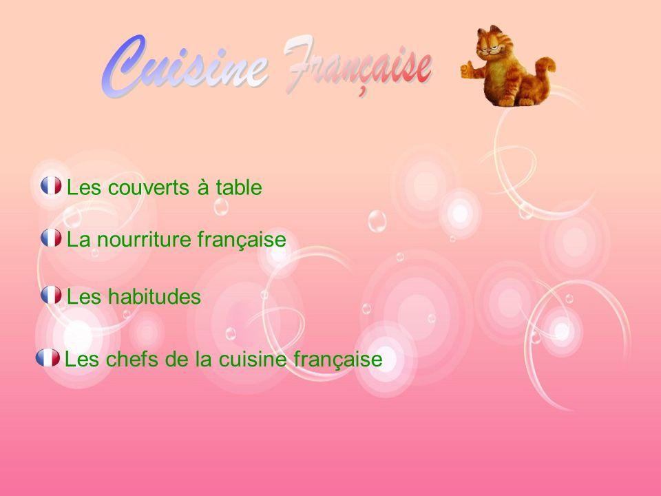 Les habitudes Les chefs de la cuisine française Les couverts à table La nourriture française
