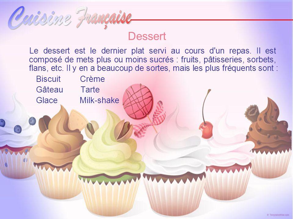 Dessert Le dessert est le dernier plat servi au cours d'un repas. Il est composé de mets plus ou moins sucrés : fruits, pâtisseries, sorbets, flans, e