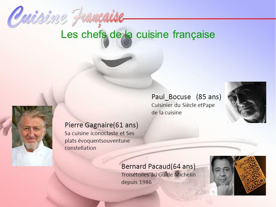 Les chefs de la cuisine française Paul_Bocuse (85 ans) Cuisinier du Siècle etPape de la cuisine Pierre Gagnaire(61 ans) Sa cuisine iconoclaste et Ses