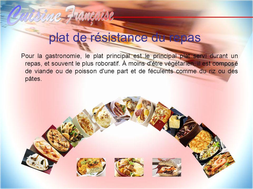 plat de résistance du repas Pour la gastronomie, le plat principal est le principal plat servi durant un repas, et souvent le plus roboratif. À moins