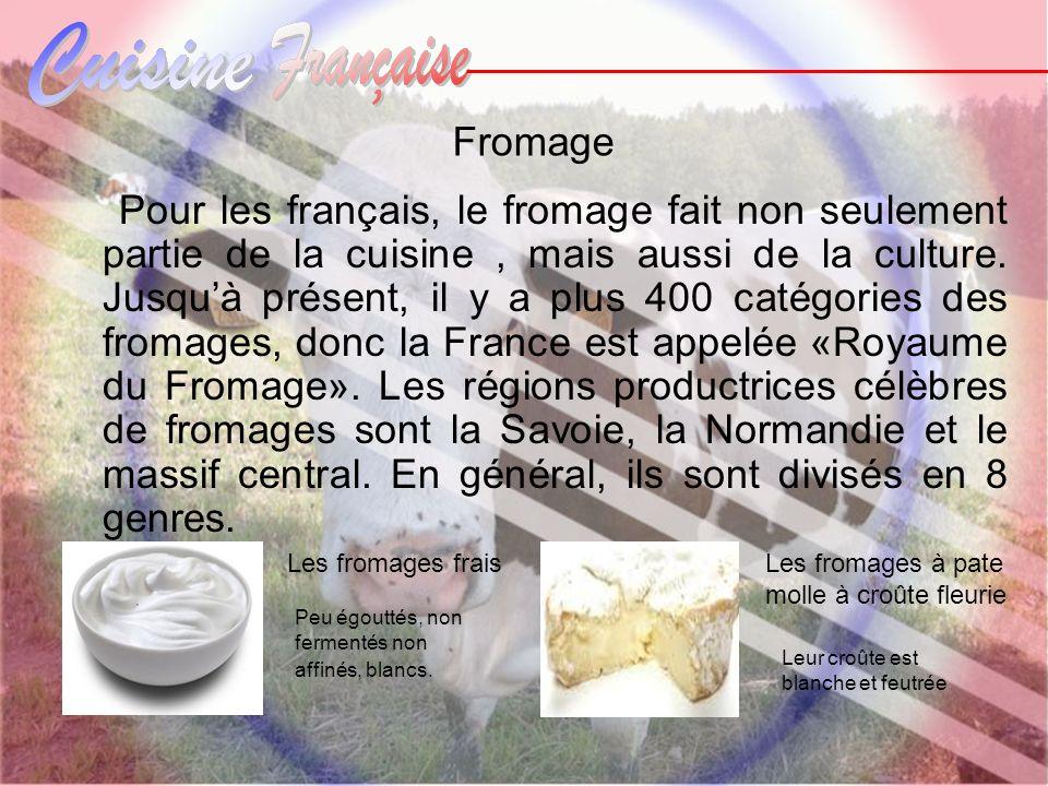 Fromage Pour les français, le fromage fait non seulement partie de la cuisine, mais aussi de la culture. Jusquà présent, il y a plus 400 catégories de