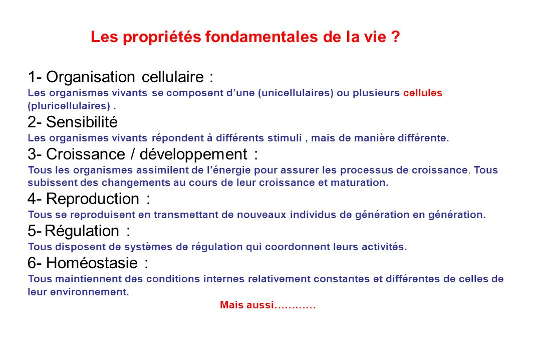 Les propriétés fondamentales de la vie ? 1- Organisation cellulaire : Les organismes vivants se composent dune (unicellulaires) ou plusieurs cellules